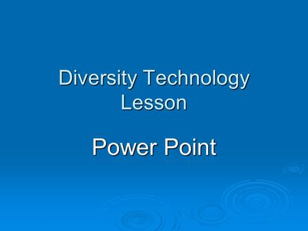 Diversity Technology Lesson Power Point. DIVERSITY LESSON by MICHAEL T. YANE.
