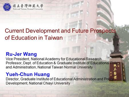Current Development and Future Prospects of Education in Taiwan Ru-Jer Wang Vice President, National Academy for Educational Research Professor, Dept.