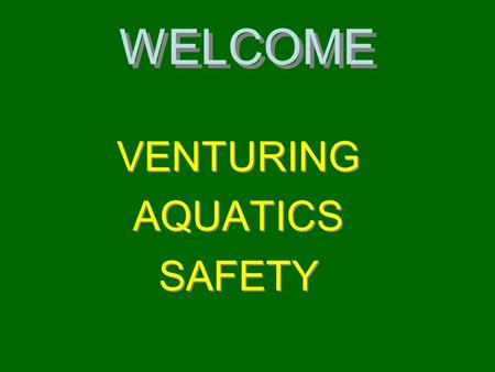 WELCOME VENTURING AQUATICS SAFETY VENTURING AQUATICS SAFETY.