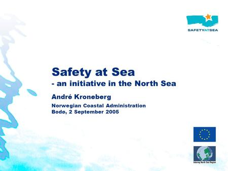 Safety at Sea - an initiative in the North Sea André Kroneberg Norwegian Coastal Administration Bodø, 2 September 2005.