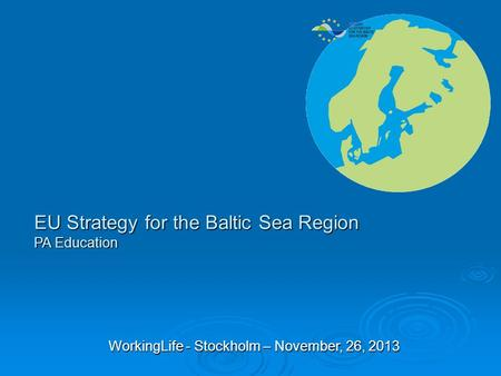 EU Strategy for the Baltic Sea Region PA Education WorkingLife - Stockholm – November, 26, 2013.