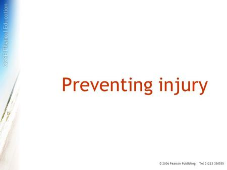 Preventing injury © 2006 Pearson Publishing Tel 01223 350555.