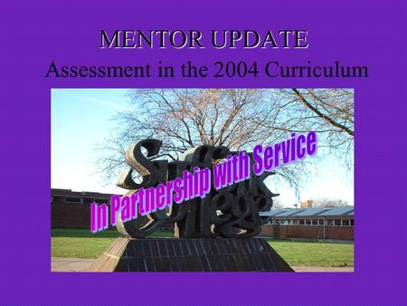 MENTOR UPDATE MENTOR UPDATE Assessment in the 2004 Curriculum.