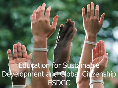 Education for Sustainable Development and Global Citizenship ESDGC.