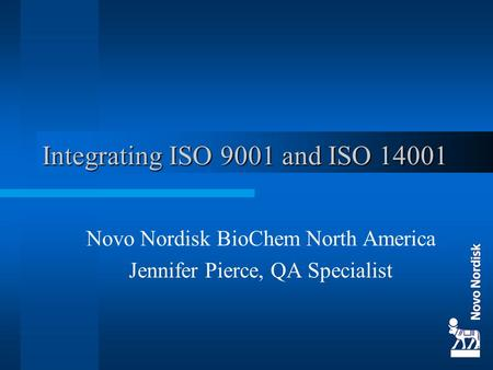 Integrating ISO 9001 and ISO 14001 Novo Nordisk BioChem North America Jennifer Pierce, QA Specialist.