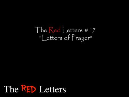 "The Red Letters #17 ""Letters of Prayer"". ""And when you pray, do not be like the hypocrites, for they love to pray standing in the synagogues and on."