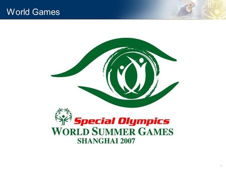 1 World Games. 2 2007 Special Olympics World Summer Games Facts: Largest World Games in the history of Special Olympics 7,000 athletes 100,000 volunteers.