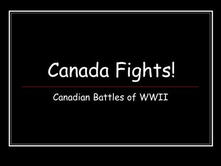 Canada Fights! Canadian Battles of WWII. Evacuation of Dunkirk (1940) Germans take Belgium and push Allies to the French Beach of Dunkirk 340,000 soldiers.