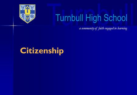 Turnbull Citizenship a community of faith engaged in learning Turnbull High School.