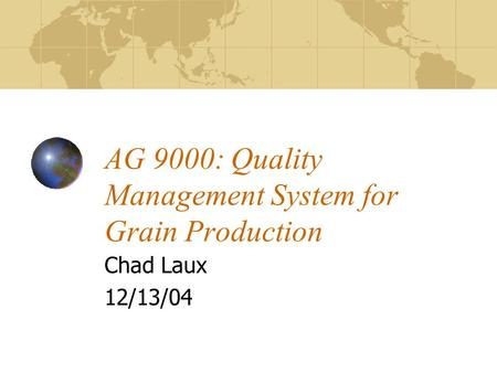 AG 9000: Quality Management System for Grain Production Chad Laux 12/13/04.