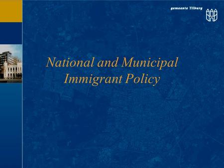 National and Municipal Immigrant Policy. Immigrant policy –Historical overview: policy and society –Developments in the education for adult immigrants.