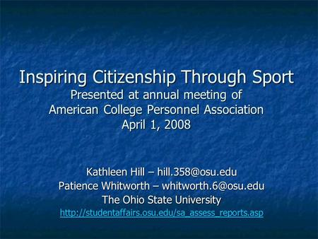 Inspiring Citizenship Through Sport Presented at annual meeting of American College Personnel Association April 1, 2008 Kathleen Hill –