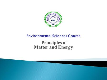 Environmental Sciences Course Principles of Matter and Energy.