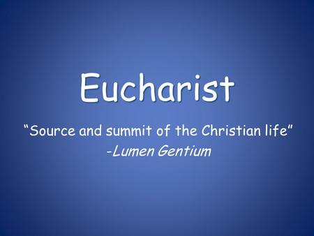 """Source and summit of the Christian life"" -Lumen Gentium"