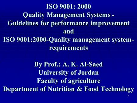1 ISO 9001: 2000 Quality Management Systems ‑ Guidelines for performance improvement and ISO 9001:2000-Quality management system- requirements By Prof.: