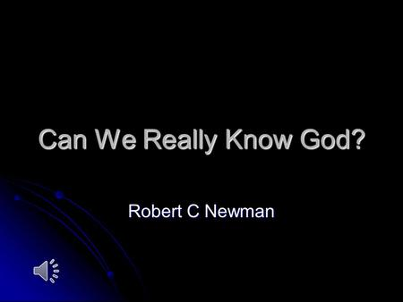 Can We Really Know God? Robert C Newman Does God Exist? For many today, the question of God's existence is an abstract philosophical problem with little.