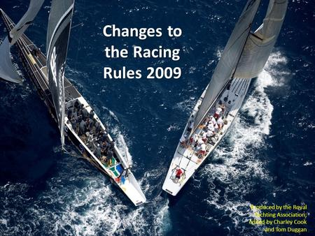 Changes to the Racing Rules 2009 Produced by the Royal Yachting Association; edited by Charley Cook and Tom Duggan.