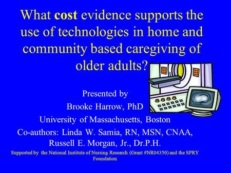 What cost evidence supports the use of technologies in home and community based caregiving of older adults? Presented by Brooke Harrow, PhD University.