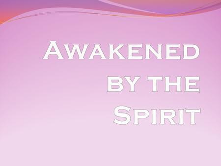 Welcome To Day Five (Move on when ready.) A time of Being awakened by The Spirit of Love (Move on when ready.)