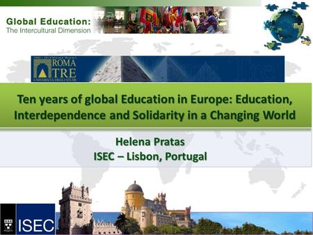 Ten years of global Education in Europe: Education, Interdependence and Solidarity in a Changing World Helena Pratas ISEC – Lisbon, Portugal.