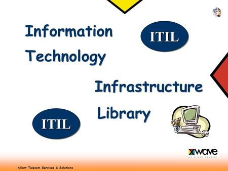 Aliant Telecom Services & Solutions Technology Infrastructure Information Library ITILITIL ITILITIL.