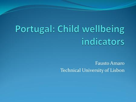 Fausto Amaro Technical University of Lisbon. 2 Portugal (2007): some indicators Population : 10.6 million Population under 18 years: 18.6% (1 974 894)