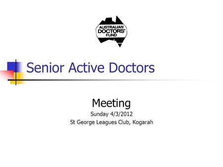 Senior Active Doctors Meeting Sunday 4/3/2012 St George Leagues Club, Kogarah.