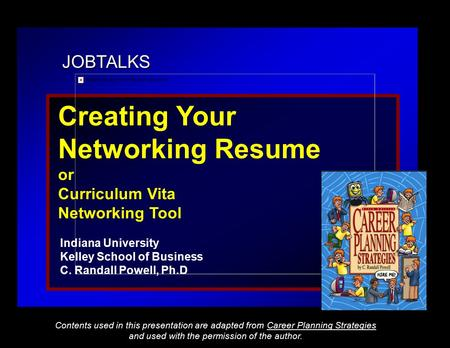 JOBTALKS Creating Your <strong>Networking</strong> Resume or Curriculum Vita <strong>Networking</strong> Tool Indiana University Kelley School of Business C. Randall Powell, Ph.D Contents.