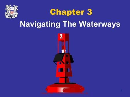 Copyright 2005 - Coast Guard Auxiliary Association, Inc. 1 Chapter 3 Navigating The Waterways.