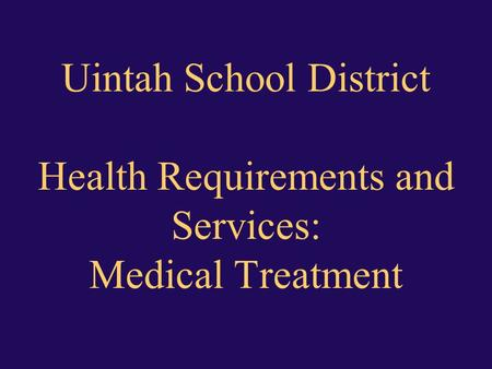Uintah School District Health Requirements and Services: Medical Treatment.
