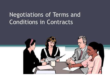 Negotiations of Terms and Conditions in Contracts.