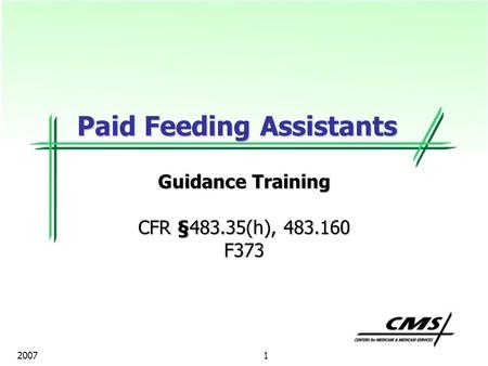 1 2007 Paid Feeding Assistants Guidance Training CFR §483.35(h), 483.160 F373.