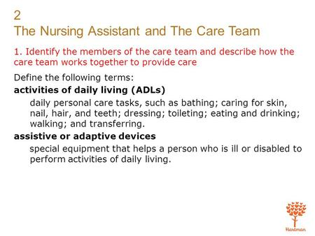 2 The Nursing Assistant and The Care Team 1. Identify the members of the care team and describe how the care team works together to provide care Define.