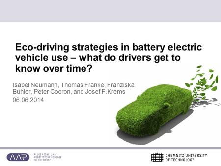 Eco-driving strategies in battery electric vehicle use – what do drivers get to know over time? Isabel Neumann, Thomas Franke, Franziska Bühler, Peter.