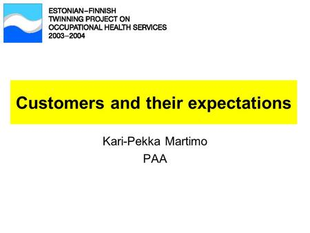 Customers and their expectations Kari-Pekka Martimo PAA.