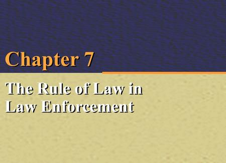 Irwin/McGraw-Hill © The McGraw-Hill Companies, Inc., 2000 Irwin/McGraw-Hill © The McGraw-Hill Companies, Inc., 2000 Chapter 7 The Rule of Law in Law Enforcement.