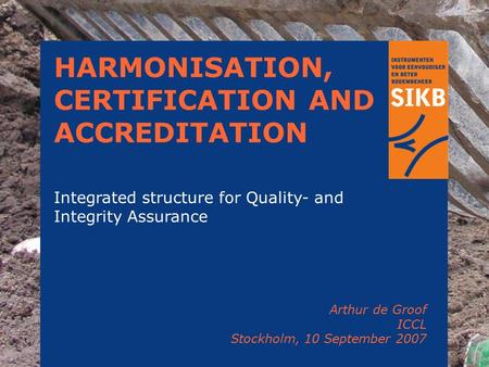 1 HARMONISATION, CERTIFICATION AND ACCREDITATION Integrated structure for Quality- and Integrity Assurance Arthur de Groof ICCL Stockholm, 10 September.