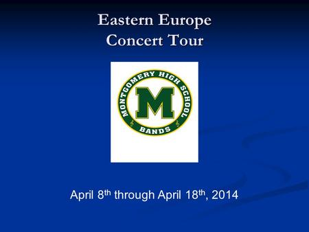 Eastern Europe Concert Tour April 8 th through April 18 th, 2014.