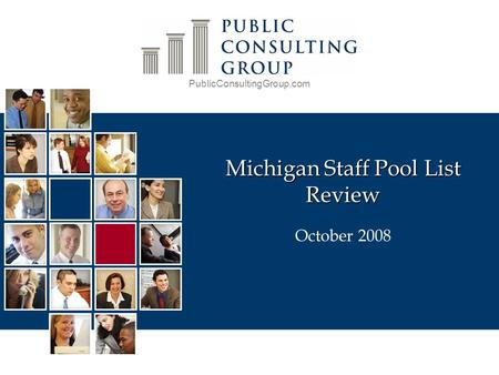 PublicConsultingGroup.com October 2008 Michigan Staff Pool List Review.