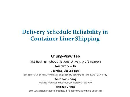 Delivery Schedule Reliability in Container Liner Shipping Chung-Piaw Teo NUS Business School, National University of Singapore Joint work with Jasmine,