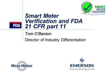 Smart Meter Verification and FDA 21 CFR part 11 Tom O'Banion Director of Industry Differentiation.