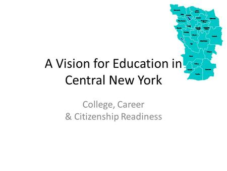A Vision for Education in Central New York College, Career & Citizenship Readiness.
