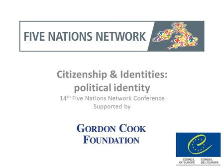 Citizenship & Identities: political identity 14 th Five Nations Network Conference Supported by.