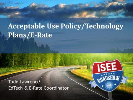 Acceptable Use Policy/Technology Plans/E-Rate Todd Lawrence EdTech & E-Rate Coordinator.