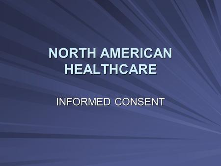 NORTH AMERICAN HEALTHCARE INFORMED CONSENT. RESIDENT RIGHTS Make decisions Accept or refuse treatment Be free from any physical/chemical restraints Receive.