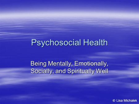 Psychosocial Health Being Mentally, Emotionally, Socially, and Spiritually Well © Lisa Michalek.