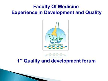 1 st Quality and development forum Faculty Of Medicine Experience in Development and Quality.