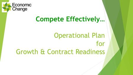 Compete Effectively… Operational Plan for Growth & Contract Readiness.