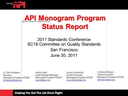 2011 Standards Conference SC18 Committee on Quality Standards San Francisco June 30, 2011 API Monogram Program Status Report W. Don Whittaker Manager Monogram.