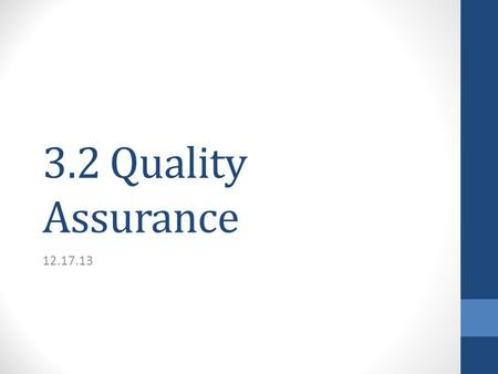 3.2 Quality Assurance 12.17.13. Quality Assurance Requires the seller to ensure that the products and services delivered to the buyer conform to the contract's.